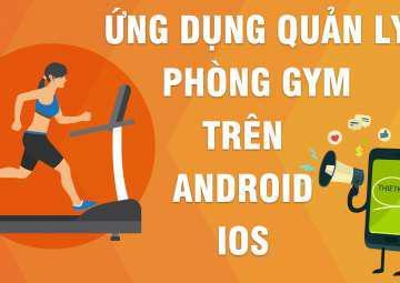 Góc ý tưởng: Ứng dụng di động quản lý phòng tập gym trên Android, IOS